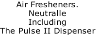 Air Fresheners. Neutralle Including  The Pulse II Dispenser
