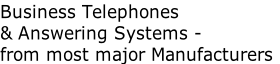 Business Telephones  & Answering Systems - from most major Manufacturers